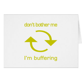 Don't Bother Me - I'm Buffering (yellow text) Greeting Card
