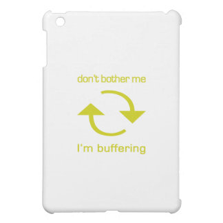 Don't Bother Me - I'm Buffering (yellow text) Cover For The iPad Mini