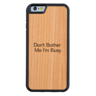 Don't Bother Me I'm Busy.ai Carved® Cherry iPhone 6 Bumper Case