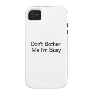 Don't Bother Me I'm Busy iPhone 4 Covers