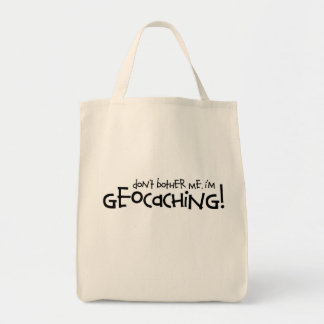 Don't Bother Me, I'm Geocaching! Grocery Tote Bag