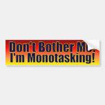 Don't Bother Me - I'm Mono Tasking! Bumper Sticker