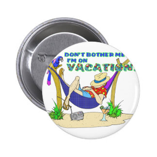 Don't bother me I'm on Vacation Button