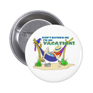 Don't bother me I'm on Vacation Pinback Button