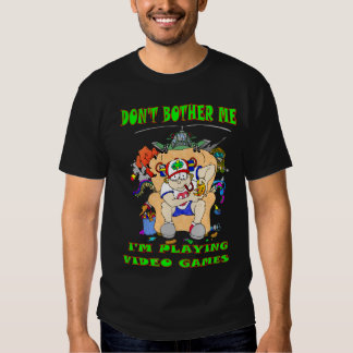 Don't Bother Me I'm Playing Video Games Tees