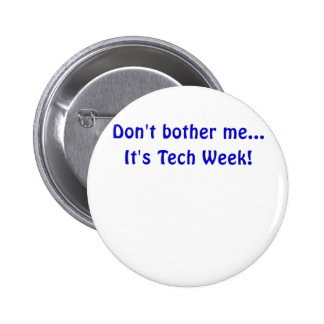 Dont Bother Me Its Tech Week Button