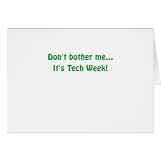 Dont Bother Me Its Tech Week Card