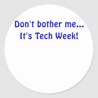 Dont Bother Me Its Tech Week Classic Round Sticker