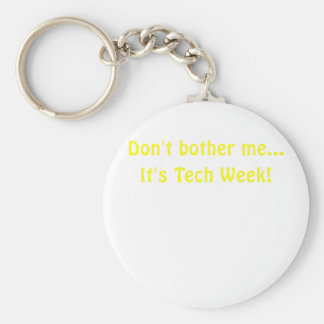 Dont Bother Me Its Tech Week Keychain