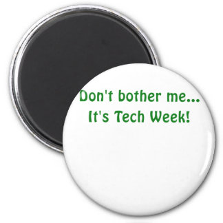 Dont Bother Me Its Tech Week Magnet