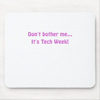 Dont Bother Me Its Tech Week Mouse Pad