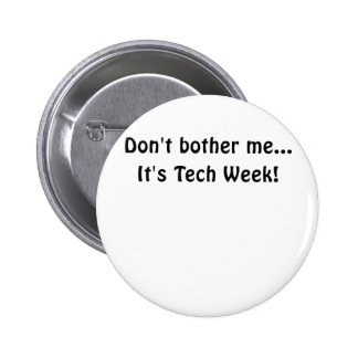 Dont Bother Me Its Tech Week Pinback Button
