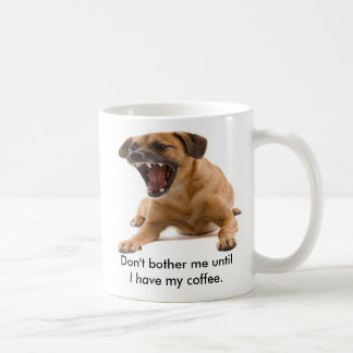 Don't bother me until I have my... Classic White Coffee Mug