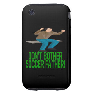 Dont Bother Soccer Father iPhone 3 Tough Cover