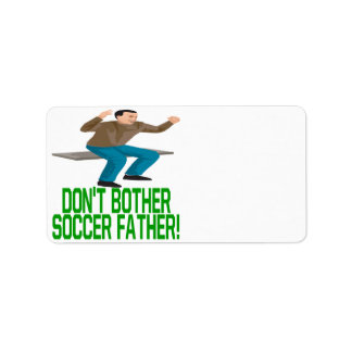 Dont Bother Soccer Father Label