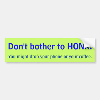 Don't bother to HONK! Bumper Sticker