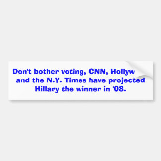 Don't bother voting, CNN, Hollywood and the N.Y... Bumper Sticker