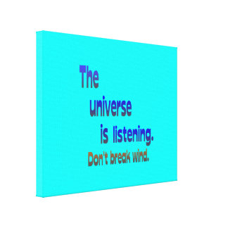 Don't Break Wind - Universe is Listening Canvas Print