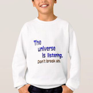Don't Break Wind - Universe is Listening Sweatshirt