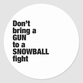 Don't Bring a Gun to a Snowball Fight Classic Round Sticker