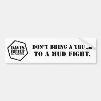 DON'T BRING A TRUCK TO A MUD FIGHT. (white) Bumper Sticker