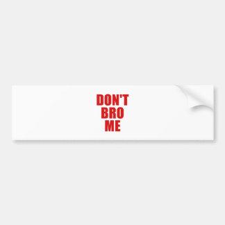 Dont Bro Me Car Bumper Sticker