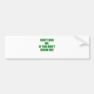 Dont Bro me if you dont know me Bumper Sticker