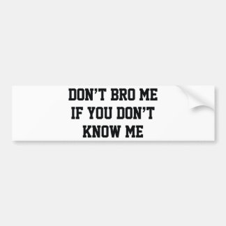 Don't Bro Me If You Don't Know Me Car Bumper Sticker