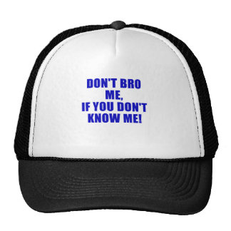 Dont Bro Me If You Dont Know Me Hats