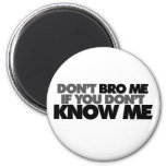 Dont Bro me if you Dont Know me Magnet