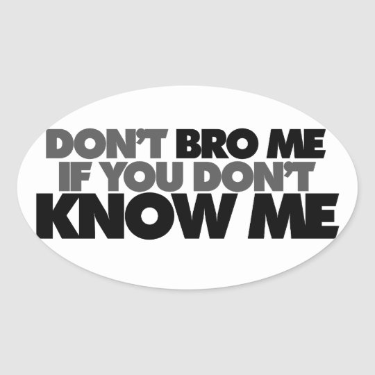 Dont Bro me if you Dont Know me Oval Sticker