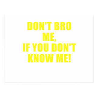 Dont Bro me if you dont know me Postcard