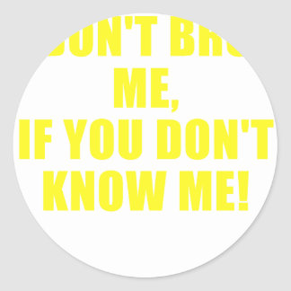 Dont Bro me if you dont know me Classic Round Sticker