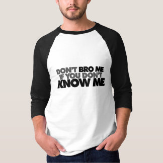 Dont Bro me if you Dont Know me T-Shirt