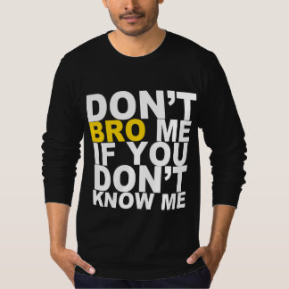 DON'T BRO ME IF YOU DON'T KNOW ME Tee