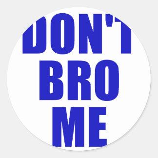 Dont Bro Me Classic Round Sticker