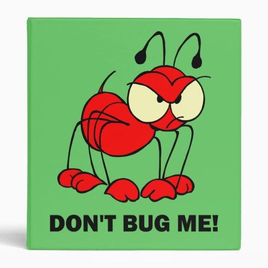 don't bug me 3 ring binder