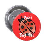 DON'T BUG ME! by SHARON SHARPE Pinback Button