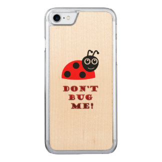 Don't bug me carved iPhone 7 case