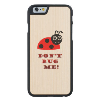 Don't bug me carved maple iPhone 6 slim case