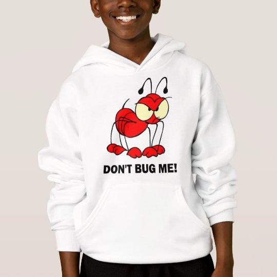 don't bug me hoodie