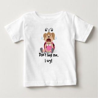 Don't bug me, I cry baby girl t-shirt