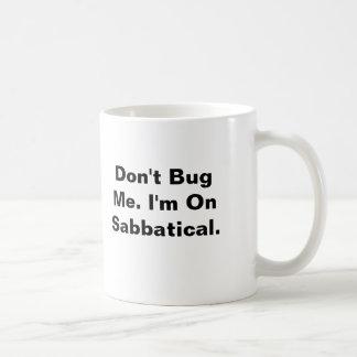 Don't Bug Me. I'm On Sabbatical. Coffee Mug