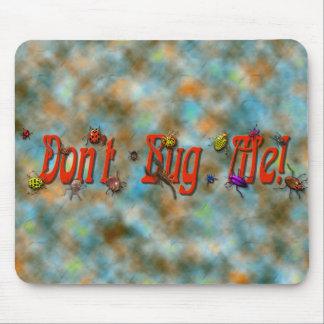 Don't Bug Me Mouse Mats