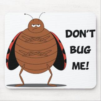 Don't Bug Me Mousepad