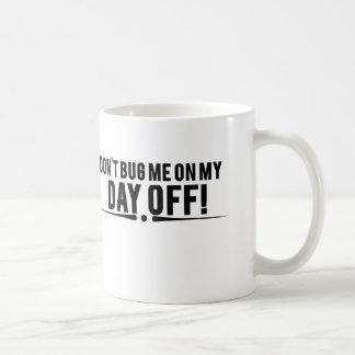 Don't bug me on my day off coffee mug