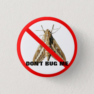 Don't Bug Me! Pinback Button