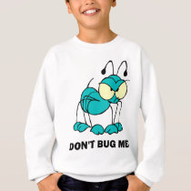 don't bug me sweatshirt