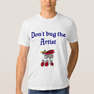 Don't bug the Artist T-shirt
