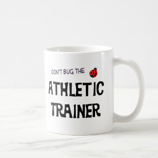 Don't Bug The Athletic Trainer Mug